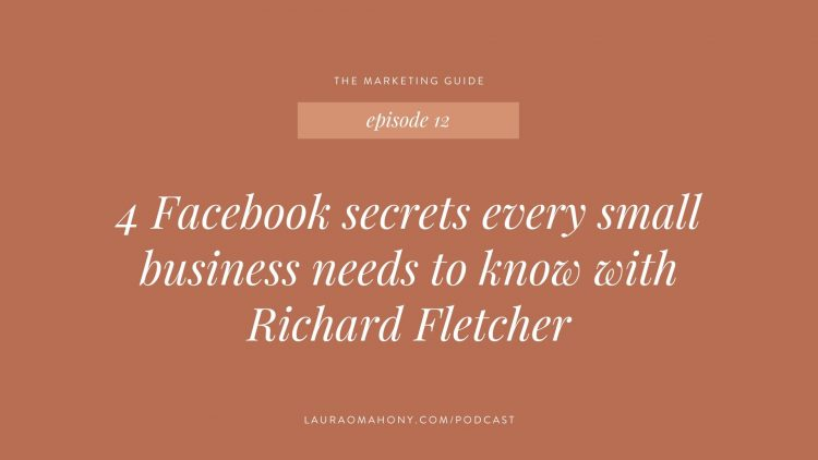 The Marketing Guide Episode 12 - 4 Facebook secrets every small business needs to know with Richard Fletcher