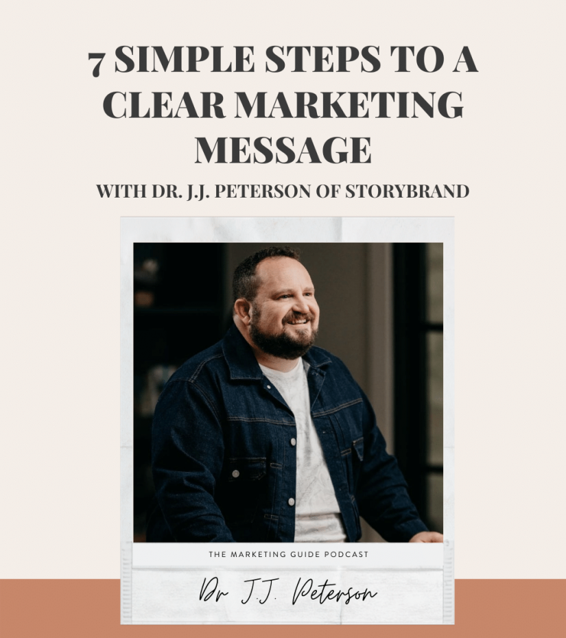 The Marketing Guide episode 7 Simple Steps To A Clear Marketing Message With Dr J.J. Peterson of Storybrand